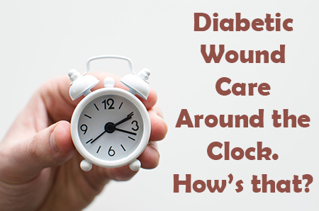 Diabetic Wound Care Around the Clock